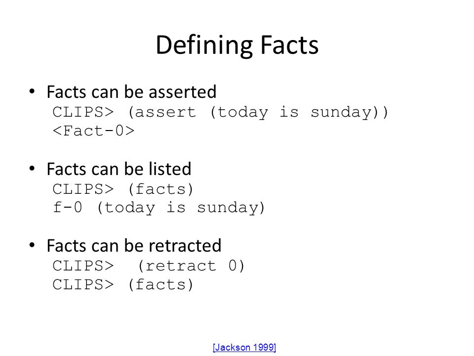 Defining Facts Facts can be asserted Facts can be listed