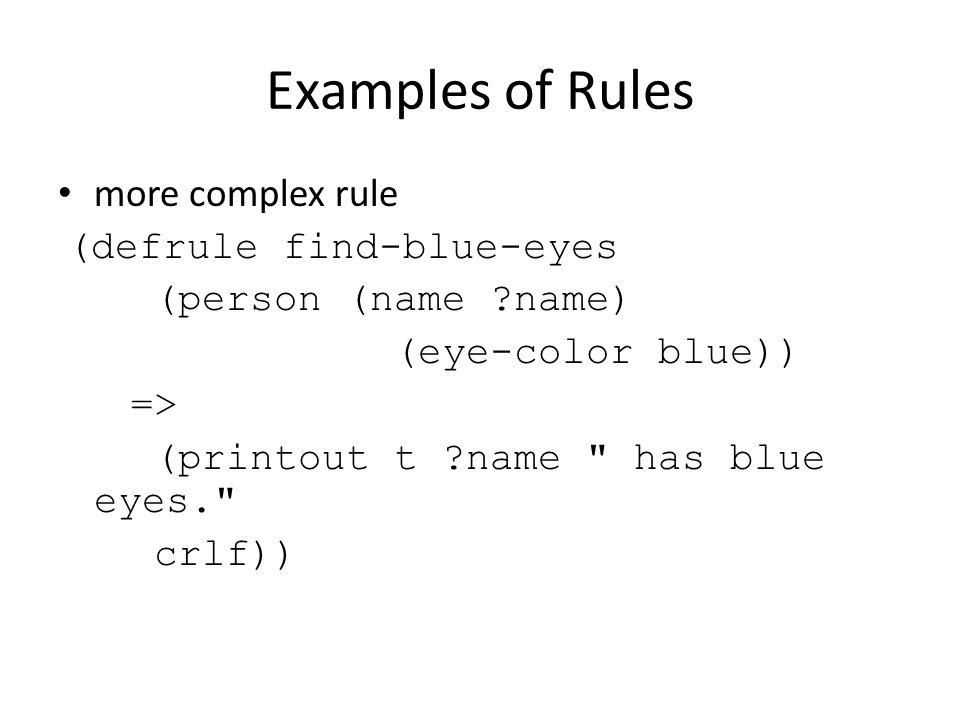 Examples of Rules more complex rule (defrule find-blue-eyes