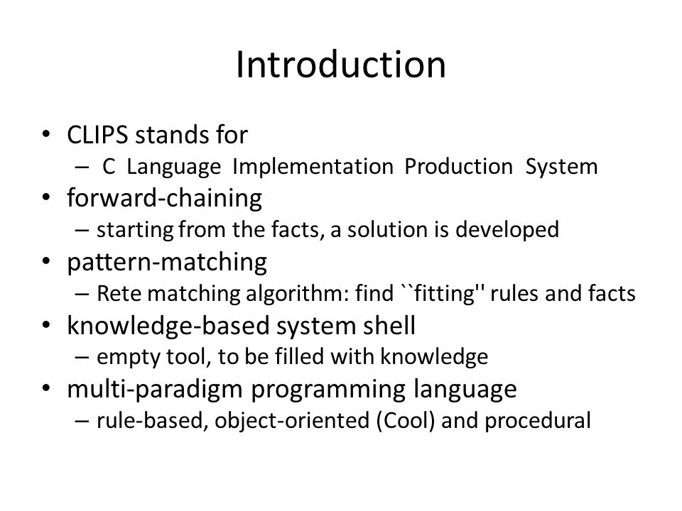 Introduction CLIPS stands for forward-chaining pattern-matching