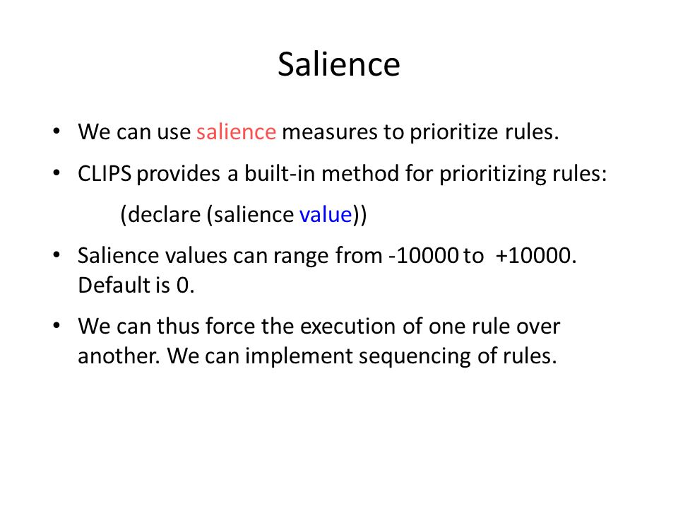 Salience We can use salience measures to prioritize rules.