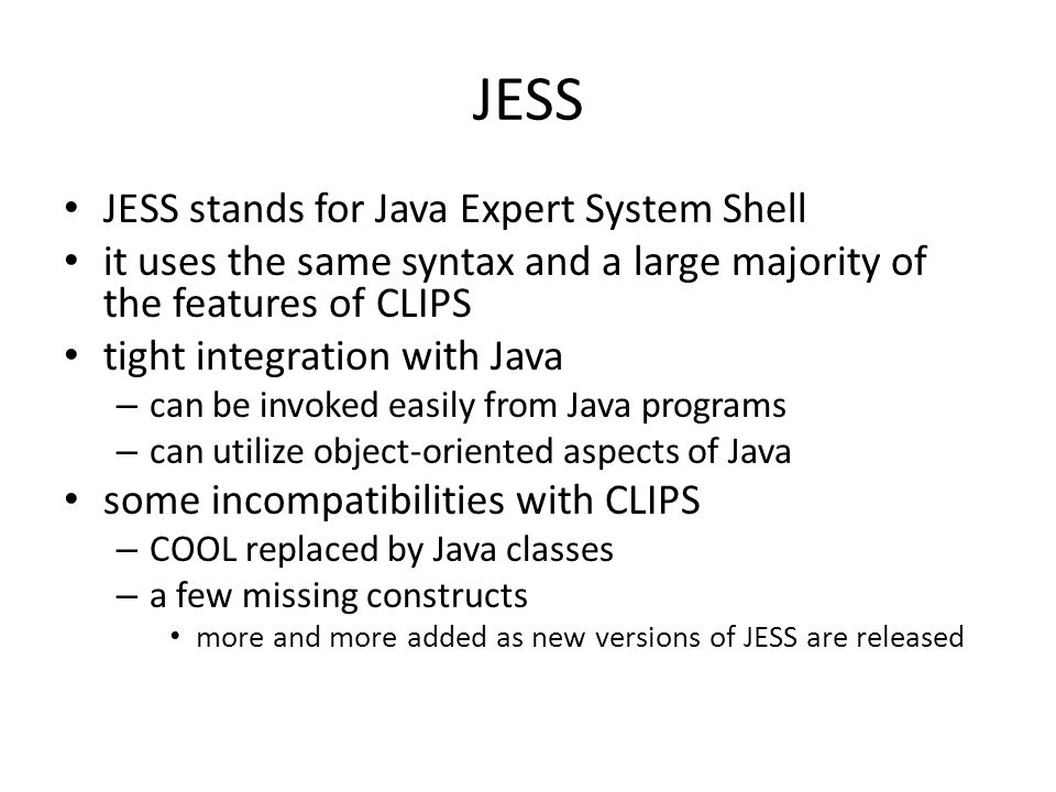 JESS JESS stands for Java Expert System Shell