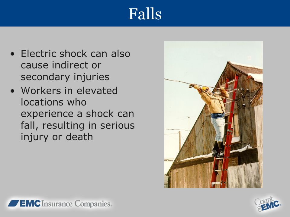 Falls Electric shock can also cause indirect or secondary injuries