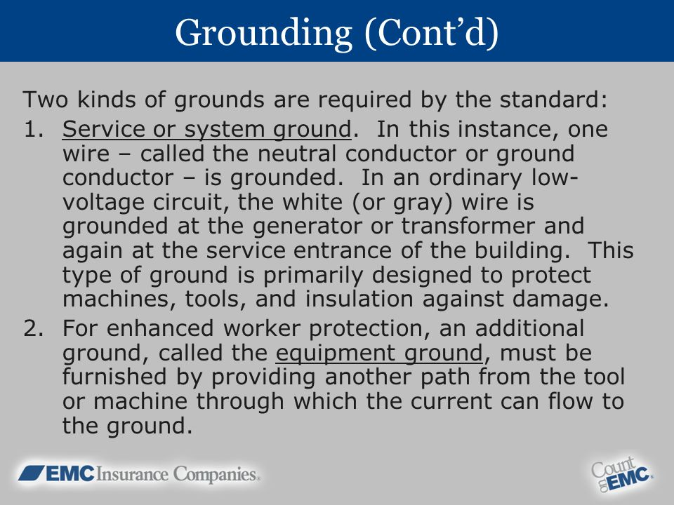 Grounding (Cont'd) Two kinds of grounds are required by the standard: