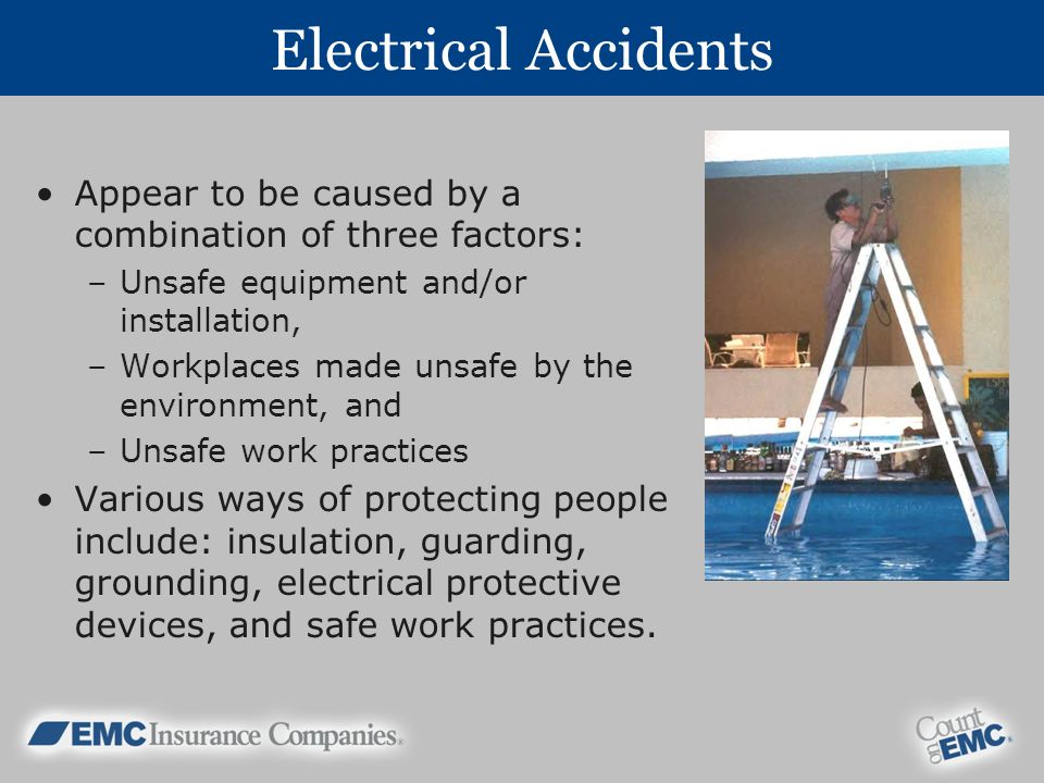 Electrical Accidents Appear to be caused by a combination of three factors: Unsafe equipment and/or installation,