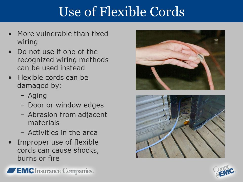 Use of Flexible Cords More vulnerable than fixed wiring