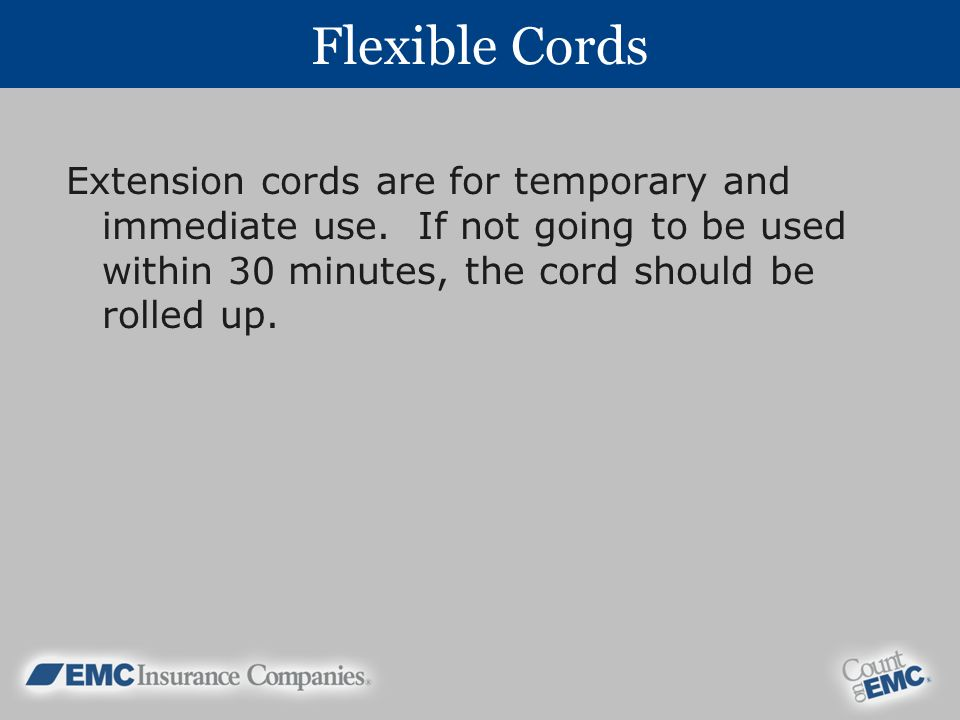 Flexible Cords Extension cords are for temporary and immediate use.