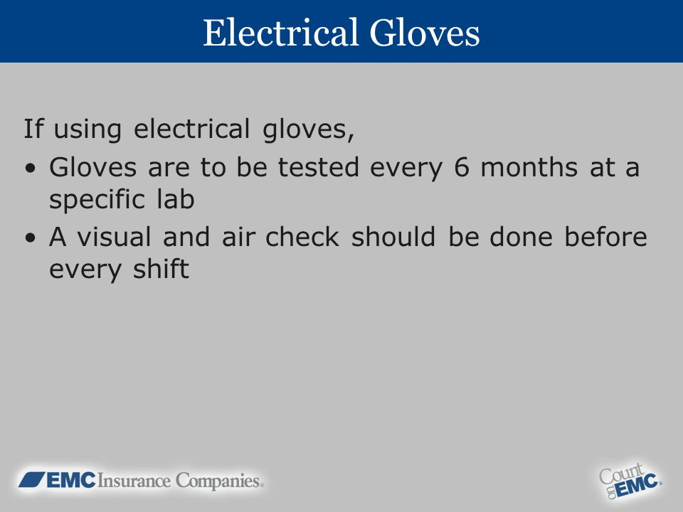 Electrical Gloves If using electrical gloves,