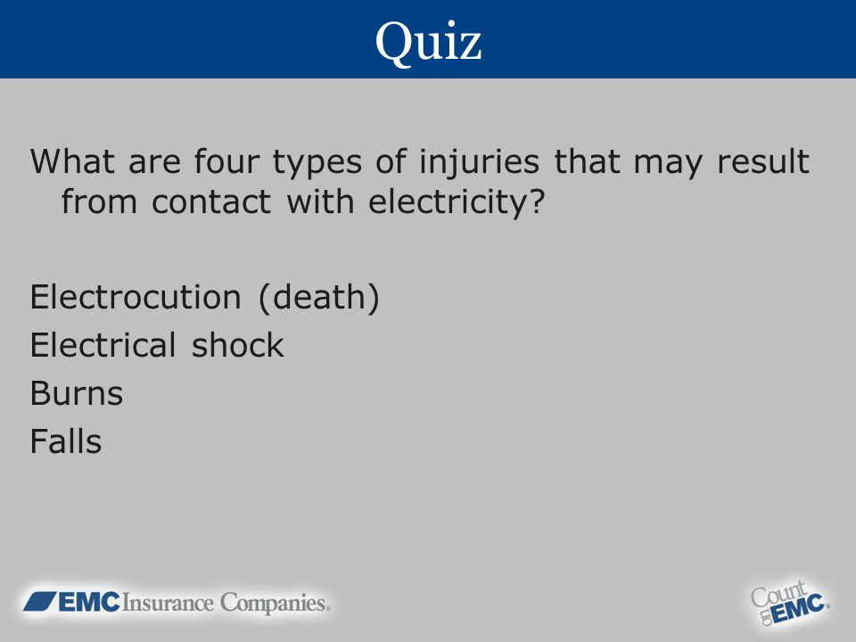 Quiz What are four types of injuries that may result from contact with electricity Electrocution (death)