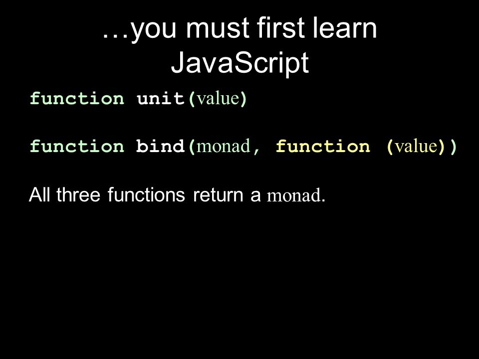 …you must first learn JavaScript
