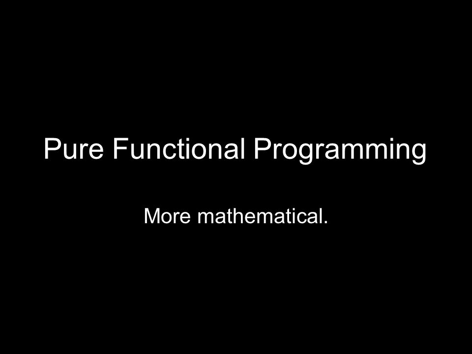 Pure Functional Programming