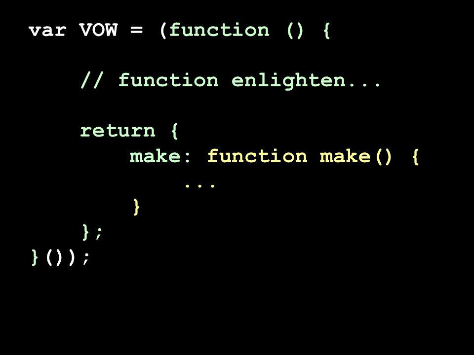 var VOW = (function () { // function enlighten