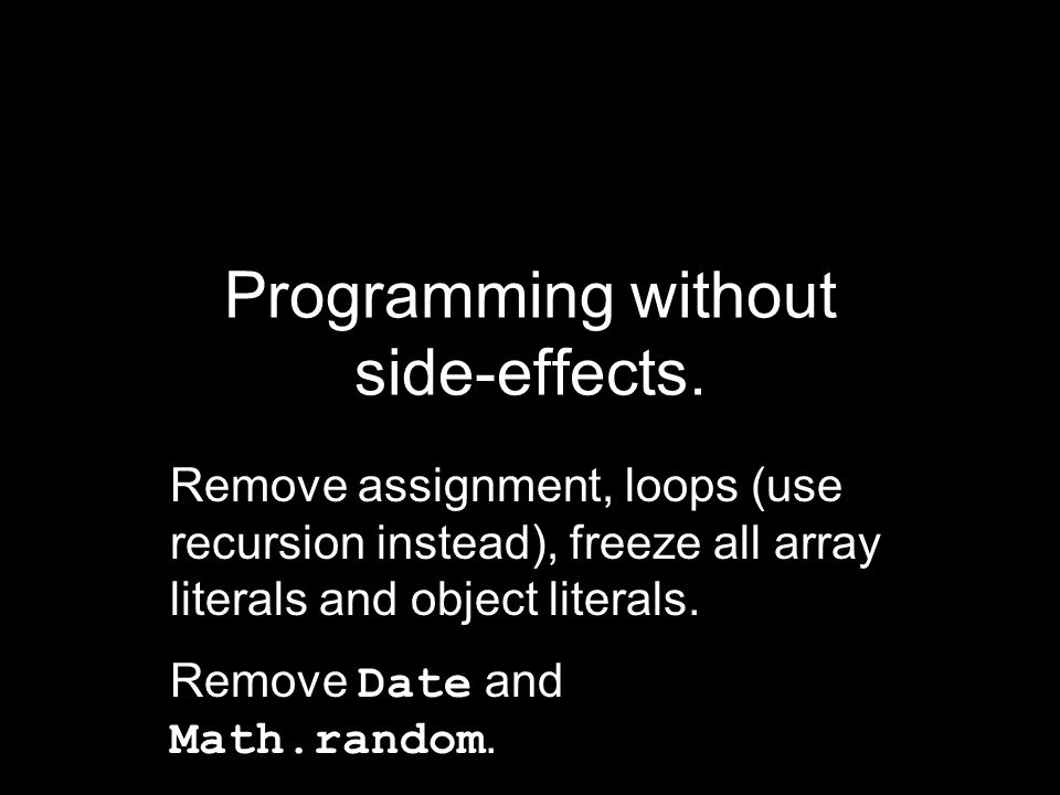 Programming without side-effects.