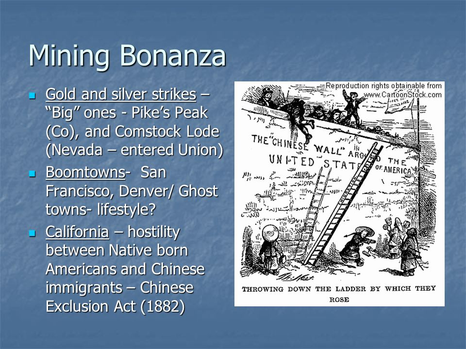 Mining BonanzaGold and silver strikes – Big ones - Pike's Peak (Co), and Comstock Lode (Nevada – entered Union)