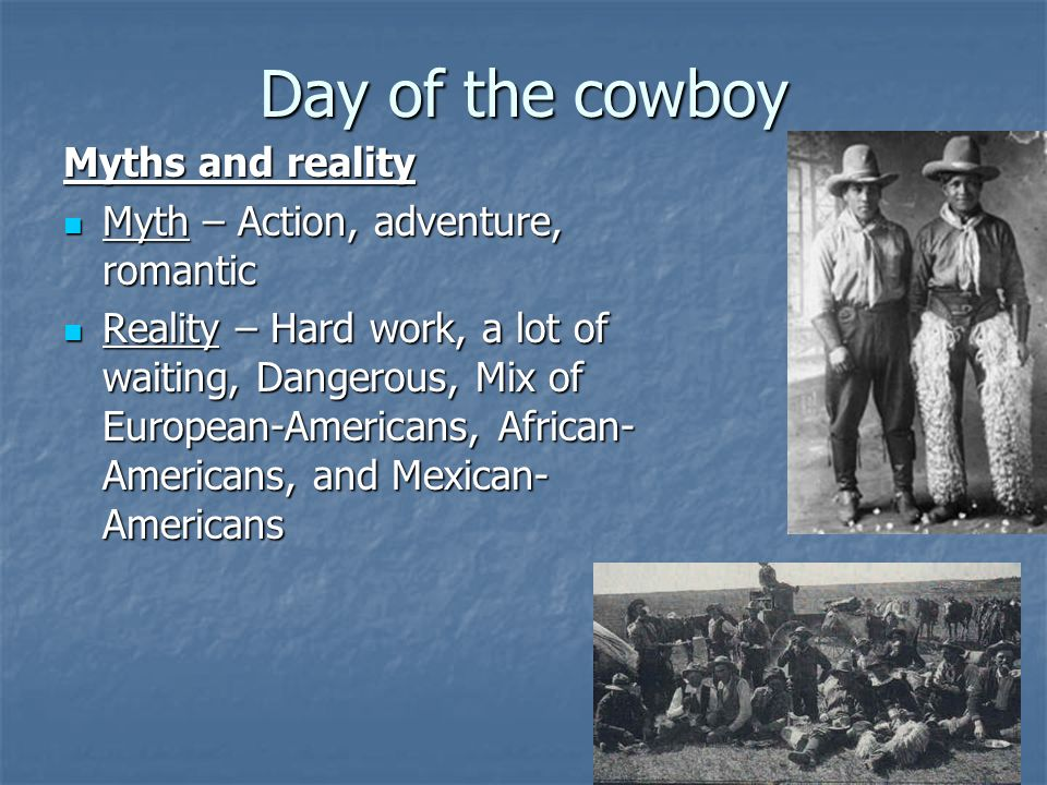 Day of the cowboy Myths and reality Myth – Action, adventure, romantic
