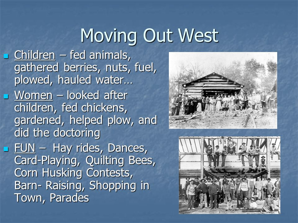 Moving Out West Children – fed animals, gathered berries, nuts, fuel, plowed, hauled water…