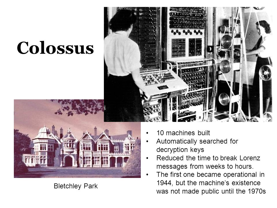 Colossus 10 machines built Automatically searched for decryption keys