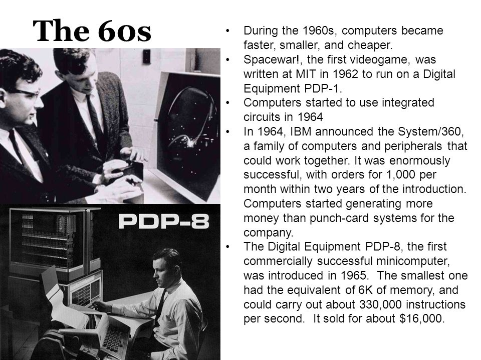The 60s During the 1960s, computers became faster, smaller, and cheaper.