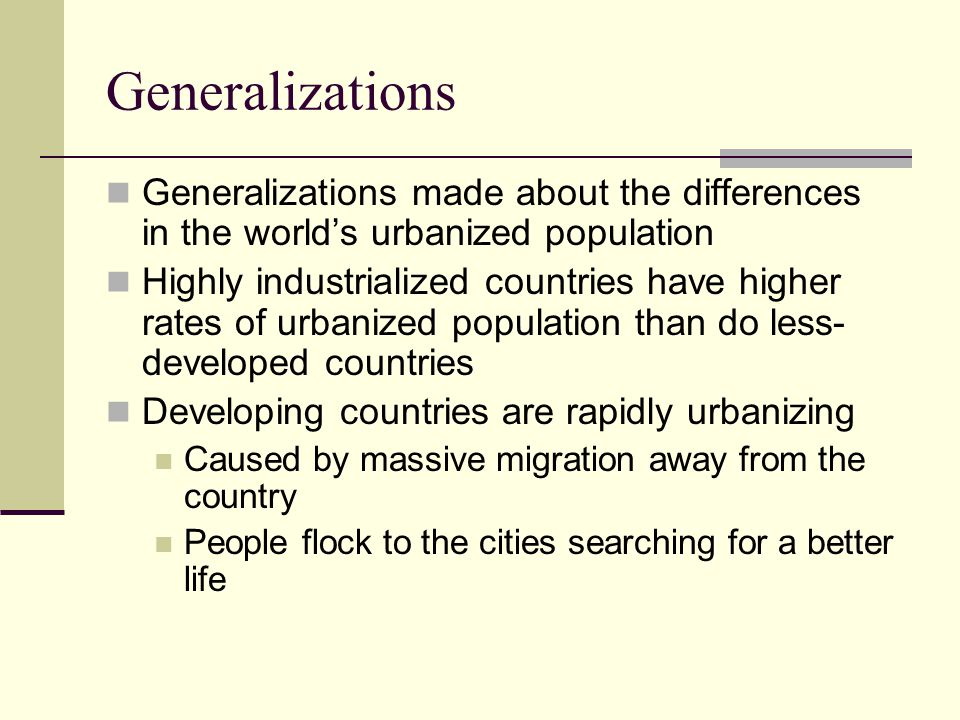 Generalizations Generalizations made about the differences in the world's urbanized population.