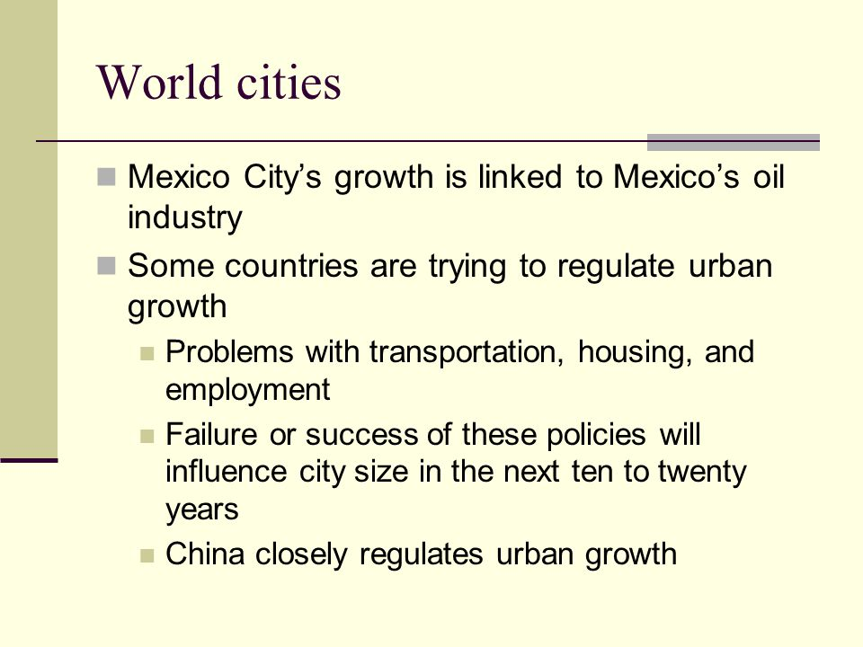World cities Mexico City's growth is linked to Mexico's oil industry