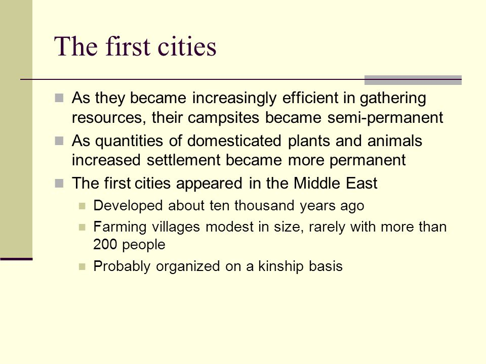 The first cities As they became increasingly efficient in gathering resources, their campsites became semi-permanent.