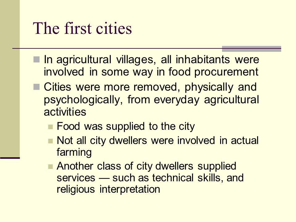 The first cities In agricultural villages, all inhabitants were involved in some way in food procurement.