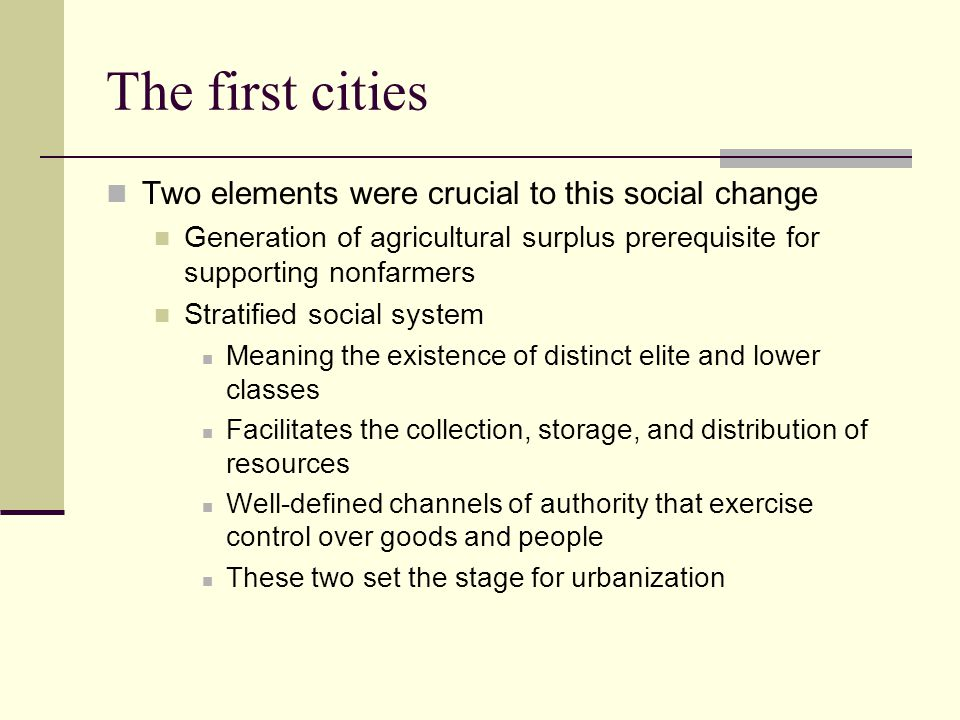 The first cities Two elements were crucial to this social change