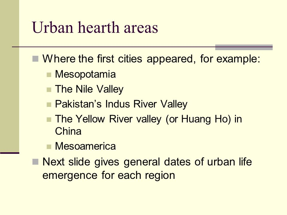 Urban hearth areas Where the first cities appeared, for example: