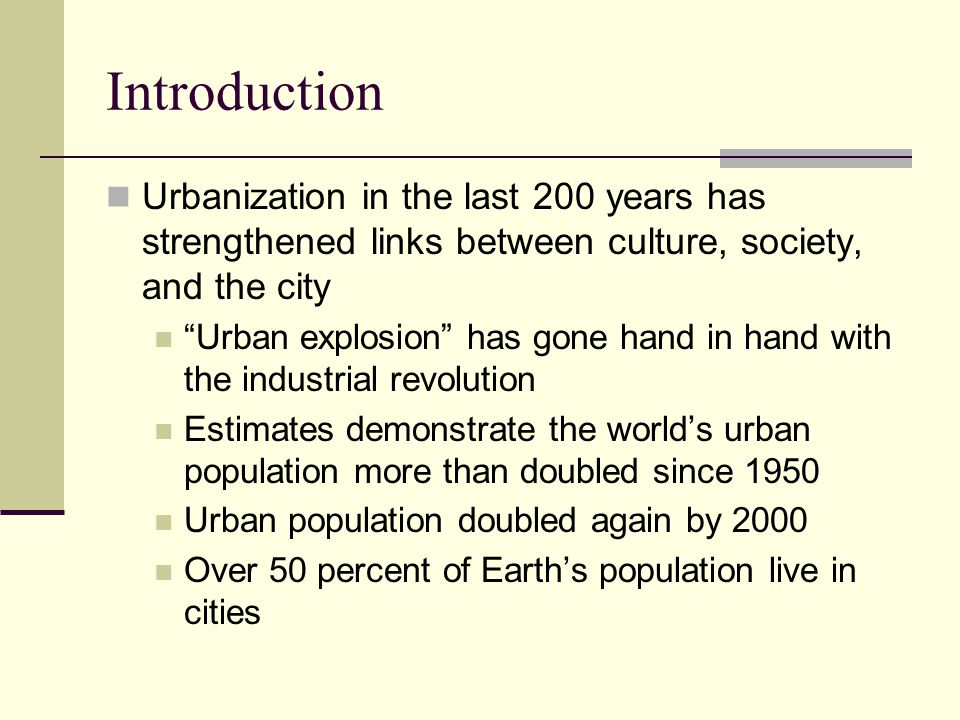 Introduction Urbanization in the last 200 years has strengthened links between culture, society, and the city.