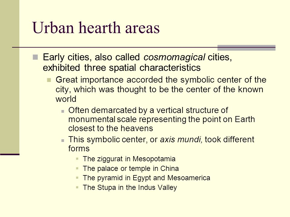 Urban hearth areas Early cities, also called cosmomagical cities, exhibited three spatial characteristics.