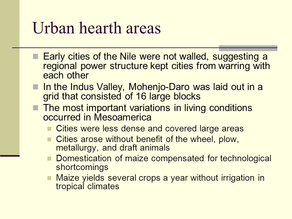 Urban hearth areas Early cities of the Nile were not walled, suggesting a regional power structure kept cities from warring with each other.