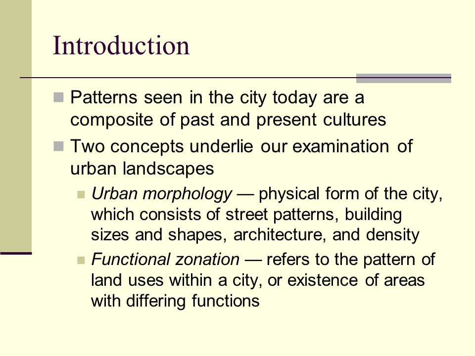 Introduction Patterns seen in the city today are a composite of past and present cultures. Two concepts underlie our examination of urban landscapes.