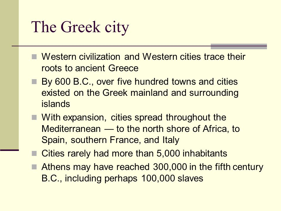 The Greek city Western civilization and Western cities trace their roots to ancient Greece.