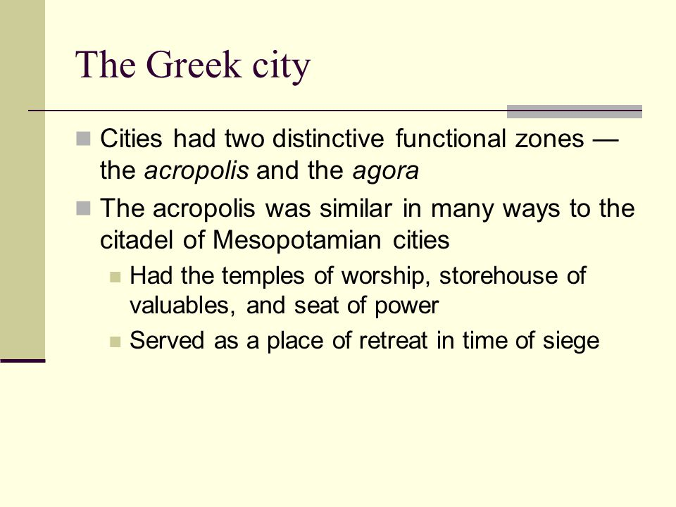 The Greek city Cities had two distinctive functional zones —the acropolis and the agora.