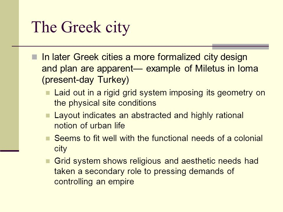 The Greek city In later Greek cities a more formalized city design and plan are apparent— example of Miletus in Ioma (present-day Turkey)