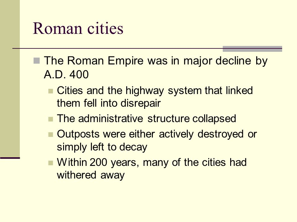 Roman cities The Roman Empire was in major decline by A.D. 400