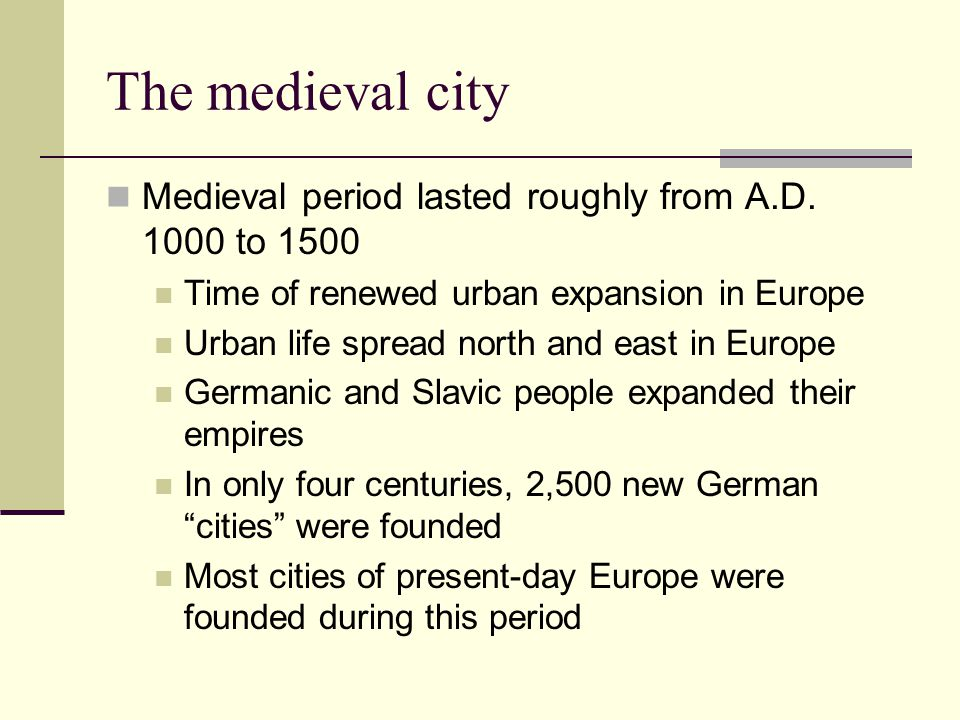 The medieval city Medieval period lasted roughly from A.D. 1000 to 1500. Time of renewed urban expansion in Europe.
