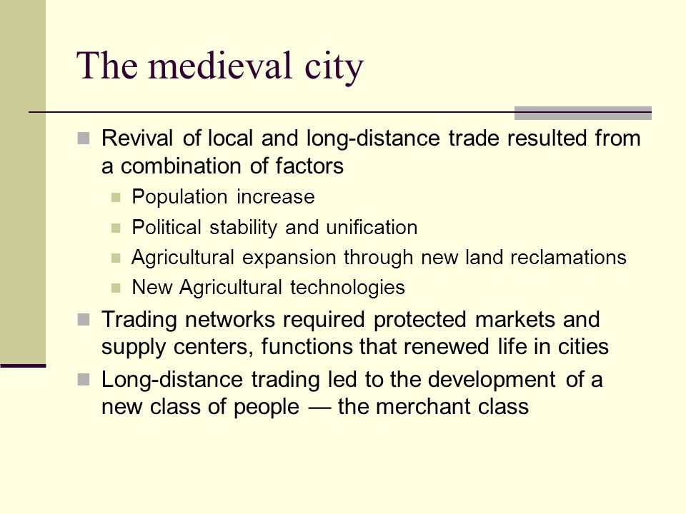 The medieval city Revival of local and long-distance trade resulted from a combination of factors. Population increase.