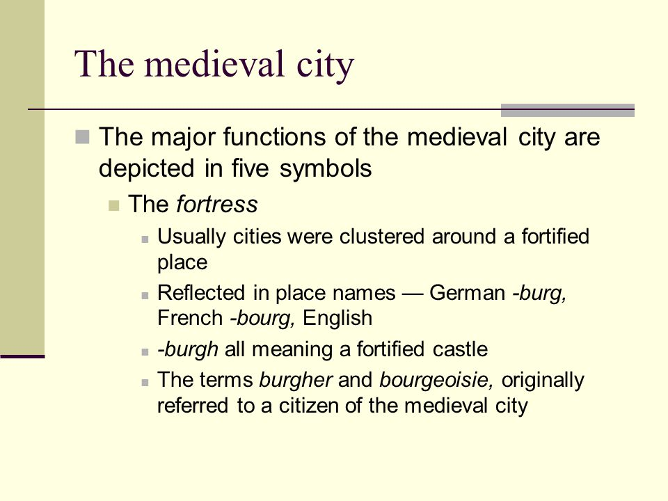 The medieval city The major functions of the medieval city are depicted in five symbols. The fortress.