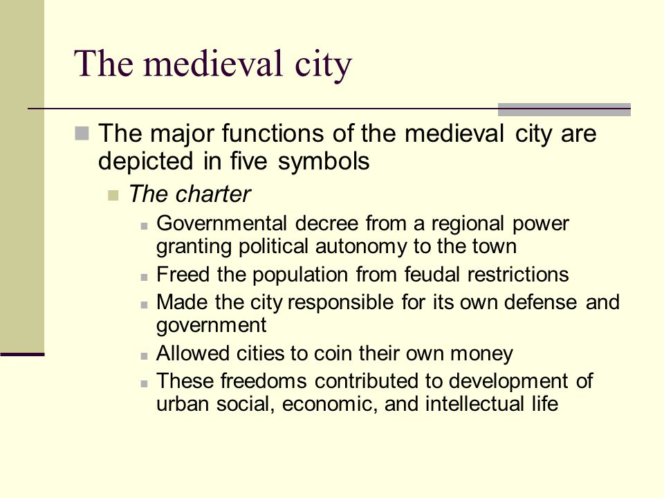 The medieval city The major functions of the medieval city are depicted in five symbols. The charter.