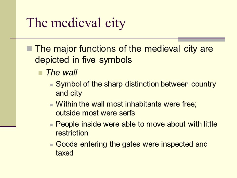 The medieval city The major functions of the medieval city are depicted in five symbols. The wall.