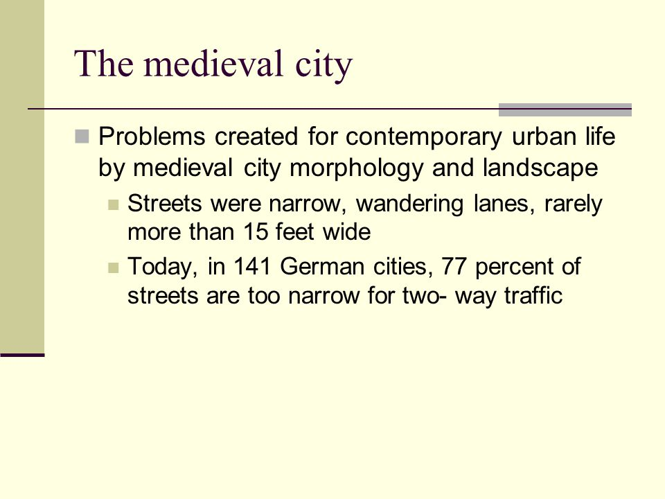 The medieval city Problems created for contemporary urban life by medieval city morphology and landscape.