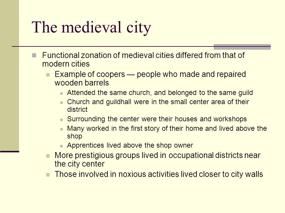 The medieval city Functional zonation of medieval cities differed from that of modern cities.