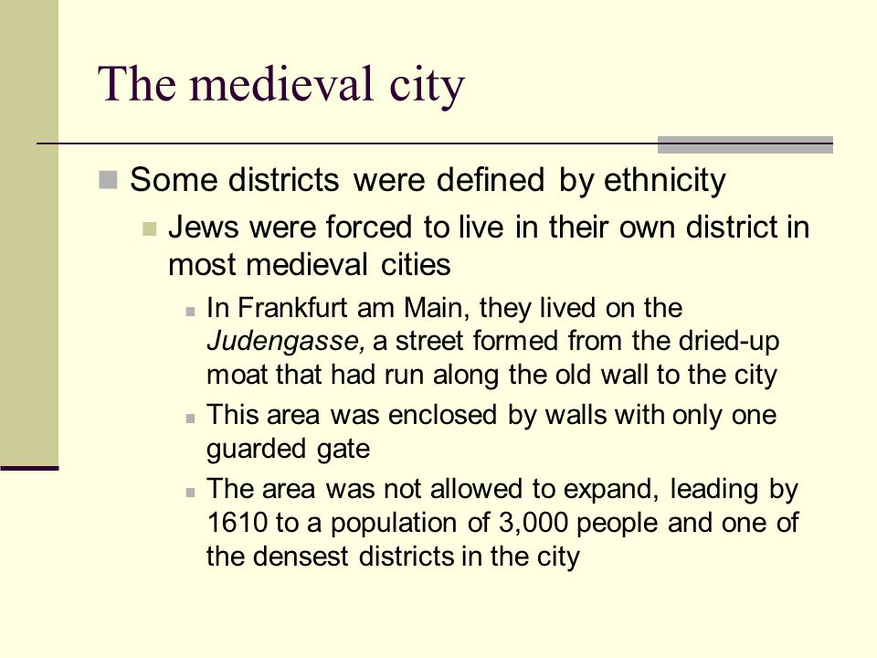 The medieval city Some districts were defined by ethnicity
