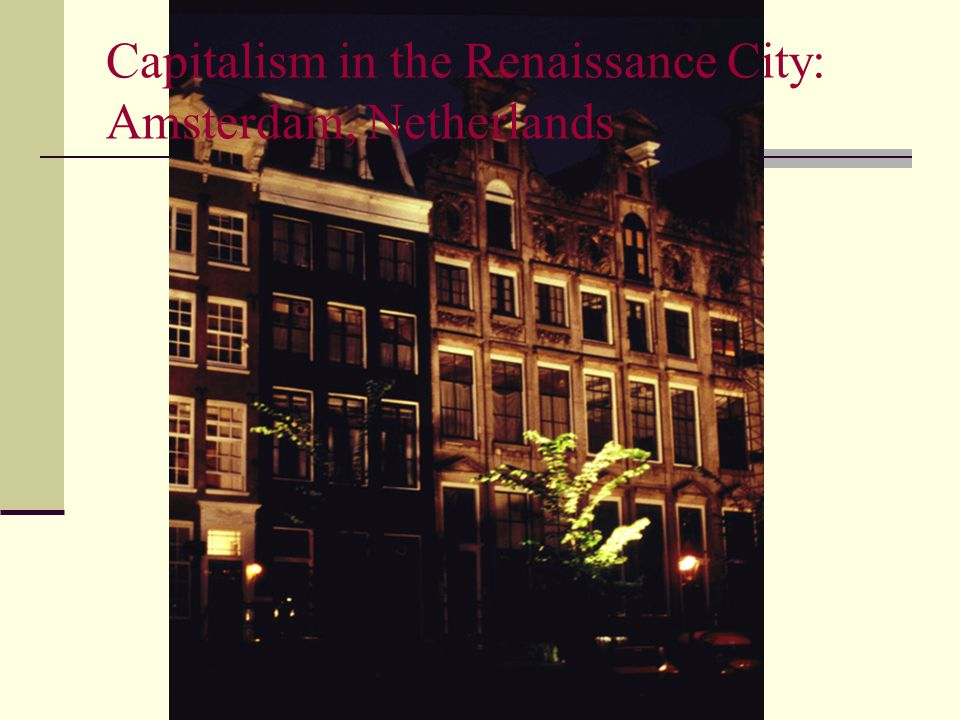 Capitalism in the Renaissance City: Amsterdam, Netherlands