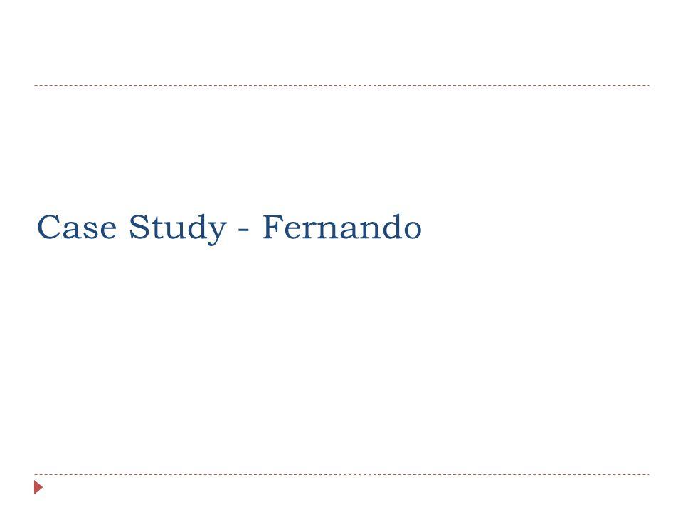 Case Study - Fernando Rebecca background / Vicki current – if time permits