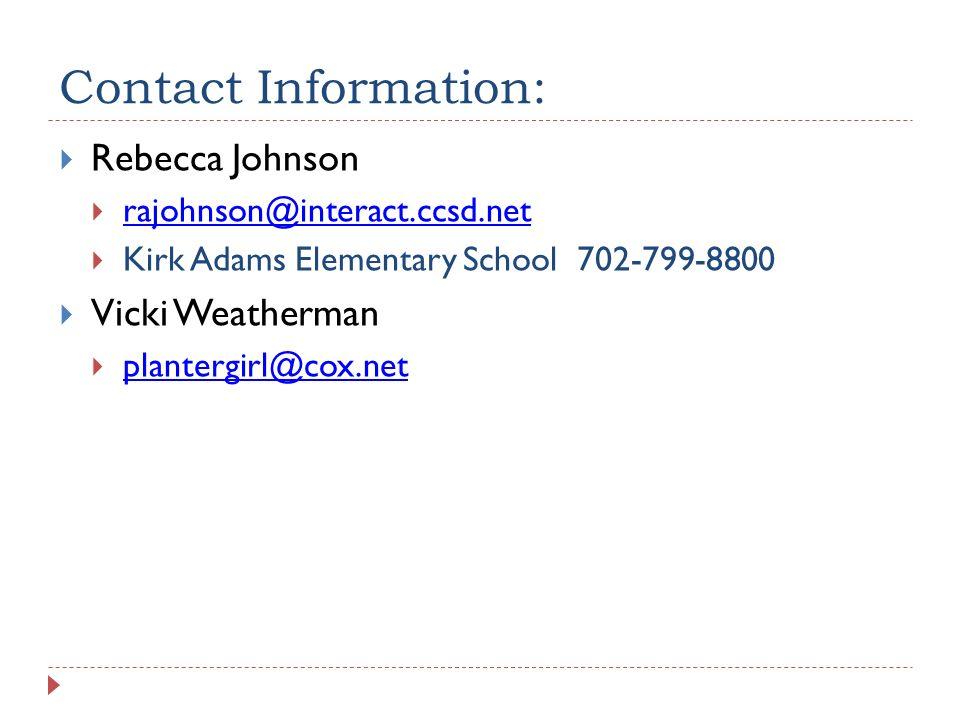 Contact Information: Rebecca Johnson. rajohnson@interact.ccsd.net. Kirk Adams Elementary School 702-799-8800.