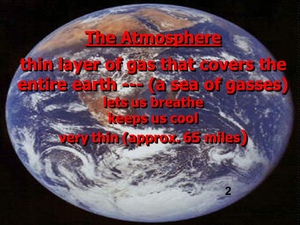 thin layer of gas that covers the entire earth --- (a sea of gasses)
