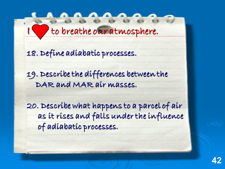 I to breathe our atmosphere. 18. Define adiabatic processes.