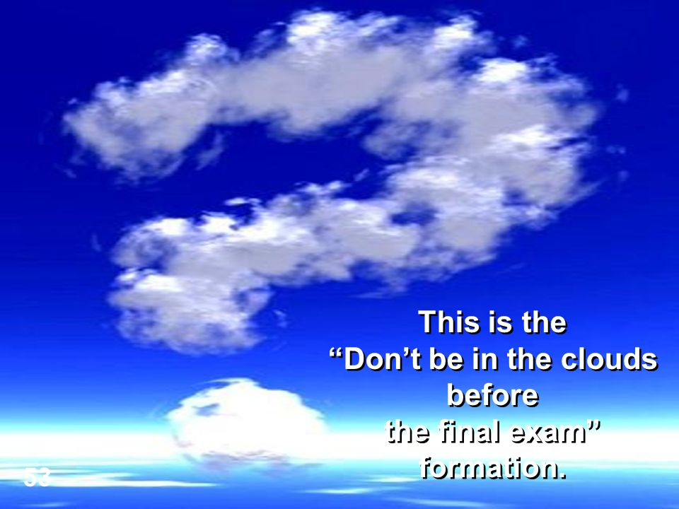 This is the Don't be in the clouds before the final exam formation.