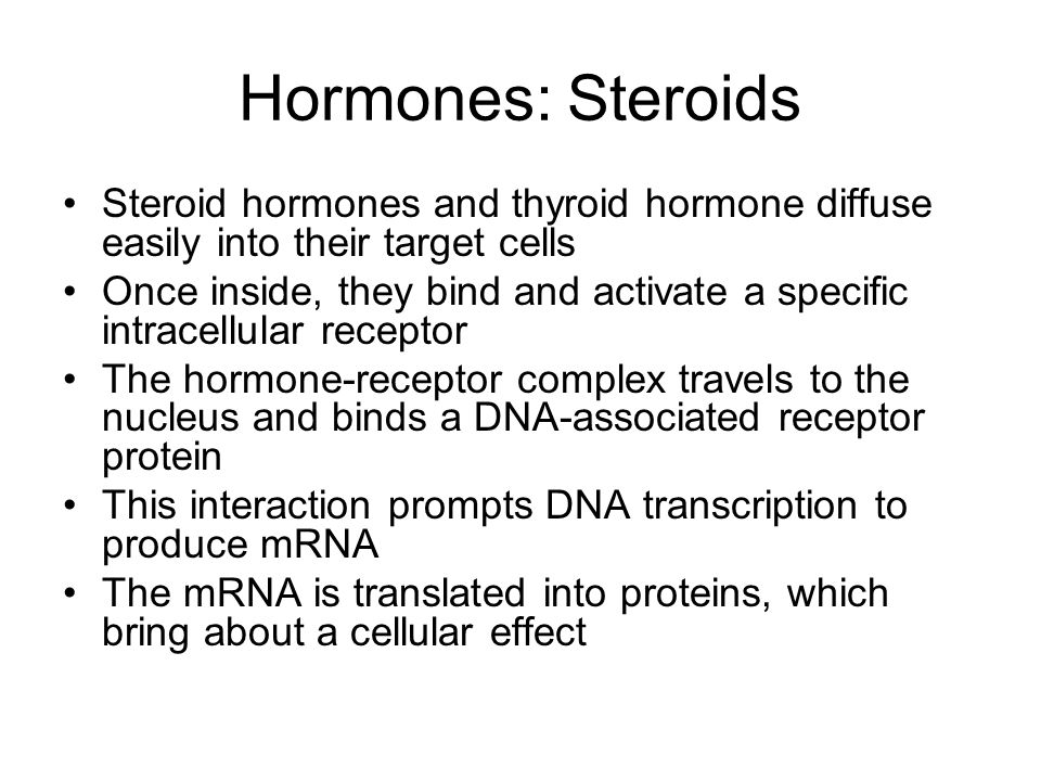 Hormones: Steroids Steroid hormones and thyroid hormone diffuse easily into their target cells.